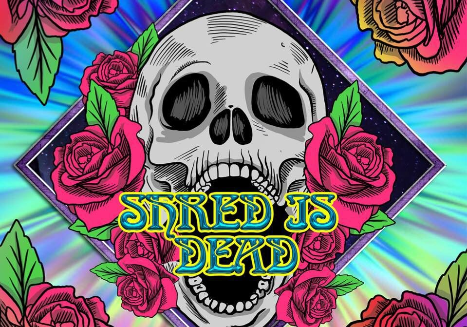 Shred Is Dead